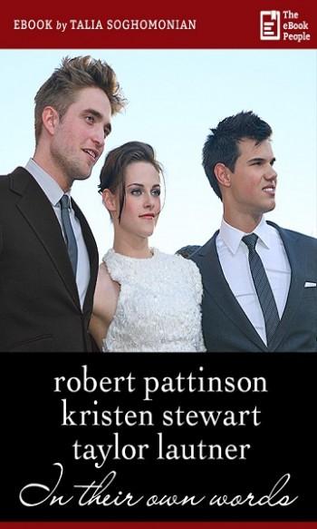 robert pattinson, kristen stewart & taylor lautner - In Their Words Review (eBook)