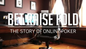 Bet Raise Fold: The Story of Internet Poker